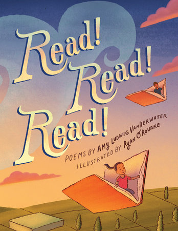 Read! Read! Read! by Amy Ludwig VanDerwater, illustrated by Ryan O'Rourke